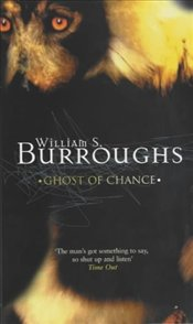Ghost of Chance - Burroughs, William S.