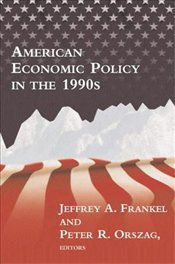 American Economic Policy in the 1990s - FRANKEL, JEFFREY A.