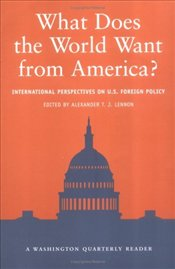 What Does the World Want from America : International Perspectives on US Foreign Policy - LENNON, ALEXANDER T.