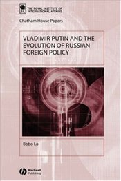 Vladimir Putin and the Evolution of Russian Foreign Policy - LO, BOB