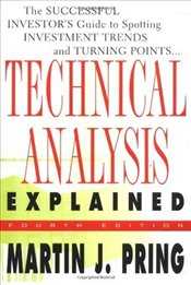 Technical Analysis Explained 4E: The Successful Investors Guide - Pring, Martin J.