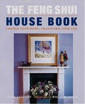 Feng Shui House Book : Change Your Home, Transform Your Life - LAZENBY, GINA