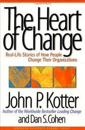 Heart of Change : Real Life Stories of How People Change Their Organization - Kotter, John P.