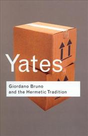 Giordano Bruno and the Hermetic Tradition - Yates, Frances A.