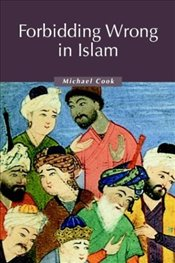Forbidding Wrong in Islam  - Cook, Michael