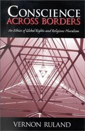 Conscience Across Borders: An Ethics of Global Rights and Religious Pluralism  - Ruland, Vernon