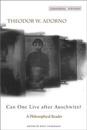 Can One Live After Auschwitz? - Adorno, Theodor W.
