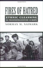 Fires of Hatred : Ethnic Cleansing in Twentieth-century Europe - Naimark, Norman M.