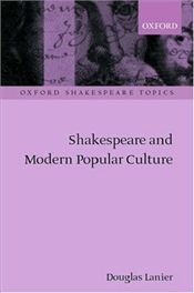 Shakespeare and Modern Popular Culture - Lanier, Douglas