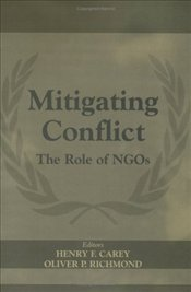 Mitigating Conflict : The Role of Ngos  - Carey, Henry F.