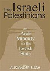 Israeli Palestinians : An Arab Minority in the Jewish State - Bligh, Alexander