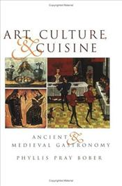Art, Culture and Cuisine : Ancient and Medieval Gastronomy  - Bober, Phyllis Pray