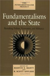 Fundamentalisms and the State : Remaking Polities, Economies, and Militance - Marty, Martin E.