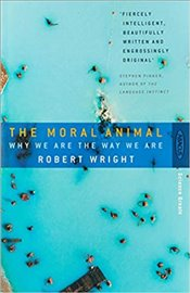Moral Animal : Why We are the Way We are - Wright, Robert