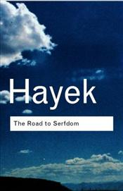 Road to Serfdom - Hayek, Friedrich August