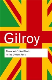 There Aint No Black in the Union Jack - Gilroy, Paul