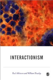 Interactionism  - Atkinson, Paul
