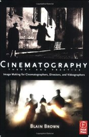 Cinematography : Theory and Practice : Image Making for Cinematographers, Directors and Videographer - Brown, Blain