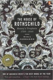 House of Rothschild 1 : Moneys Prophets 1798-1848 - Ferguson, Niall