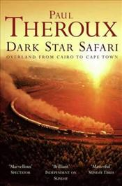 Dark Star Safari : Overland from Cairo to Cape Town - Theroux, Paul