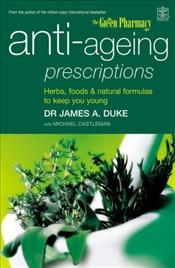 Anti-ageing Prescriptions : Herbs, Foods and Natural Formulas to Keep You Young - Duke, James A.